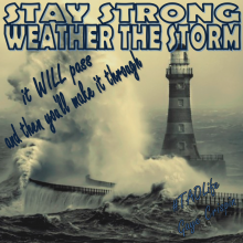 Stay Strong. Weather the Storm. It will pass and you'll make it through.